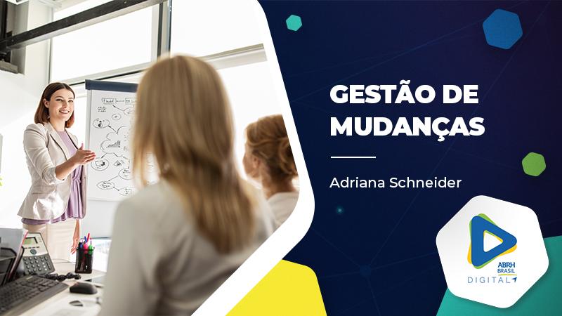 Gestão de Mudanças - Adriana Schneider - Cursos IDCE