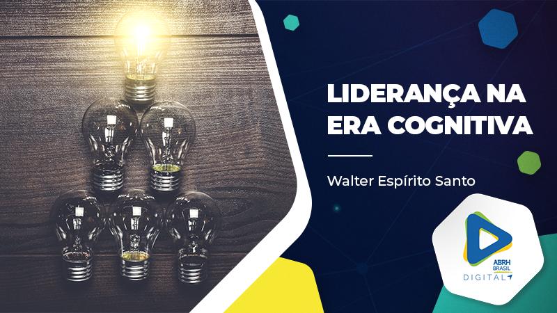 Liderança na Era Cognitiva - Walter Espírito Santo - Cursos IDCE