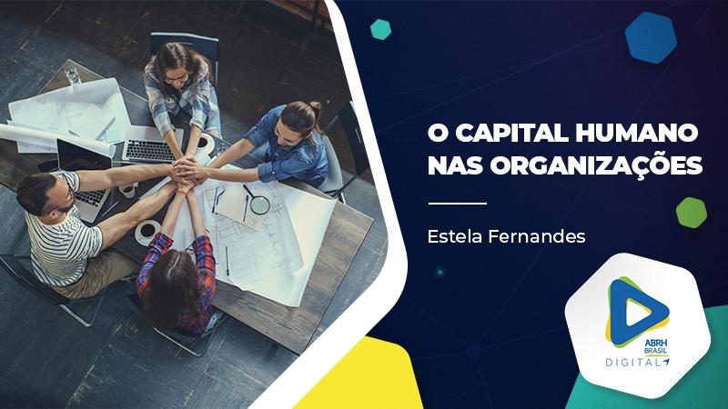 O Capital Humano nas Organizações - Estela Fernandes - Cursos ID CE